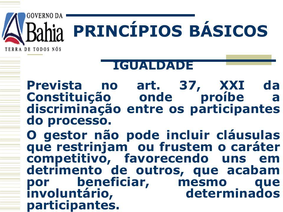 PRINCÍPIOS BÁSICOS MORALIDADE A licitação deverá ser realizada em estrito cumprimento dos princípios morais, de acordo com a Lei, não cabendo nenhum d