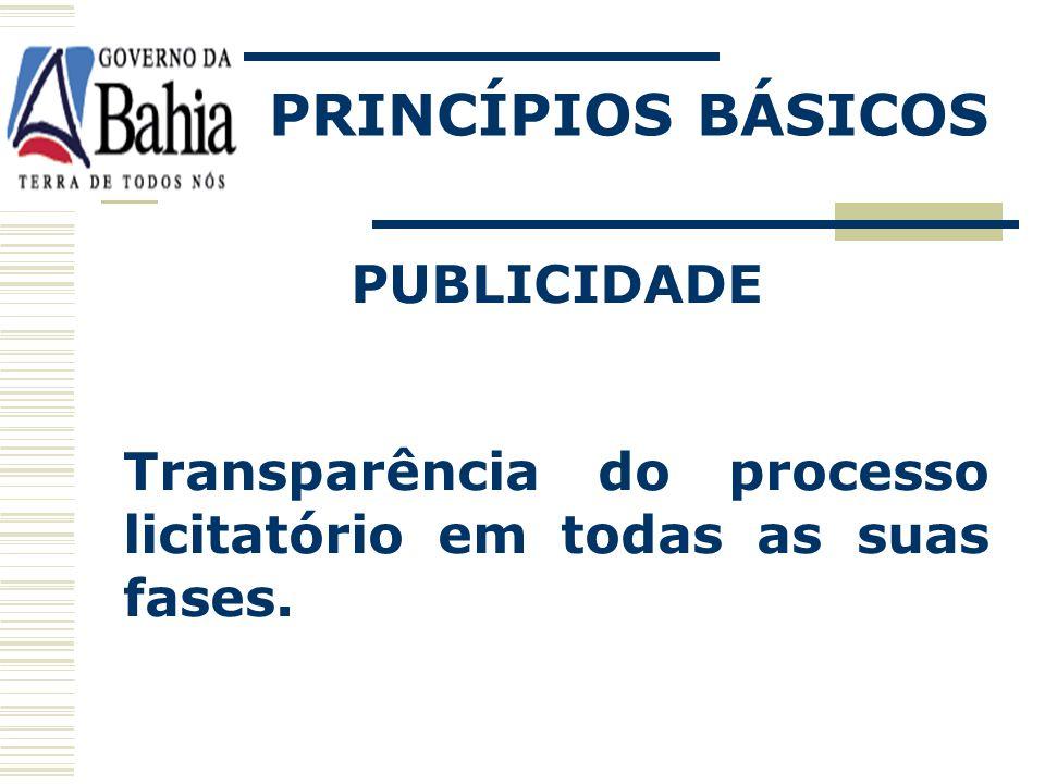 PRINCÍPIOS BÁSICOS IGUALDADE Prevista no art. 37, XXI da Constituição onde proíbe a discriminação entre os participantes do processo. O gestor não pod