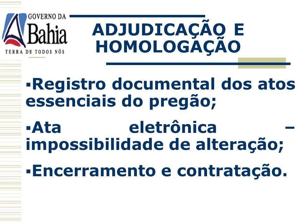 ADJUDICAÇÃO E HOMOLOGAÇÃO Adjudicação e homologação mesma forma pregão eletrônico; Pela autoridade superior no sistema eletrônico;