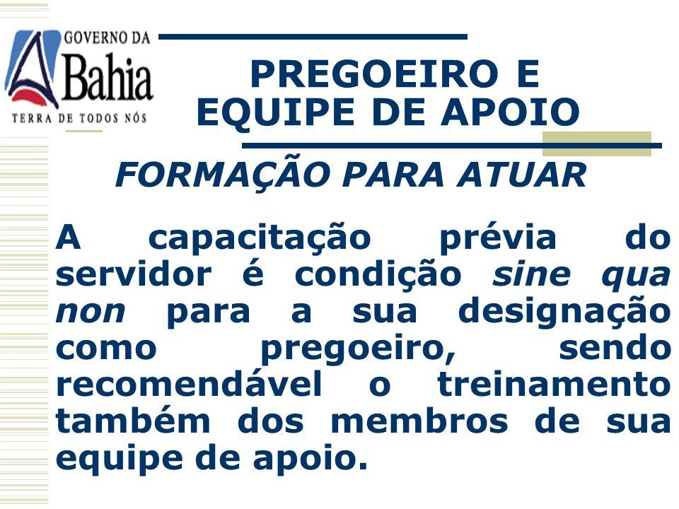 PREGOEIRO E EQUIPE DE APOIO REQUISITOS Poderá atuar como pregoeiro servidor público do Estado da Bahia, ocupante de cargo permanente ou não. Os membro