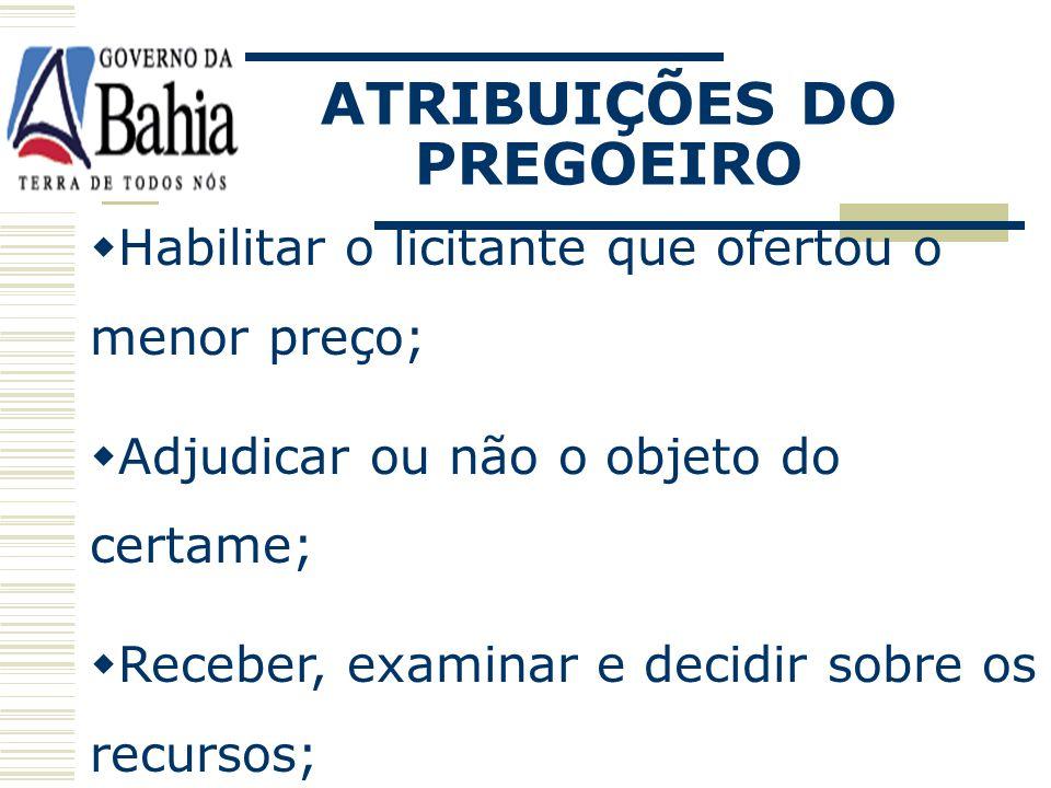 ATRIBUIÇÕES DO PREGOEIRO Credenciar os representantes dos licitantes interessados; Conduzir a sessão publica, inclusive no tocante aos procedimentos r