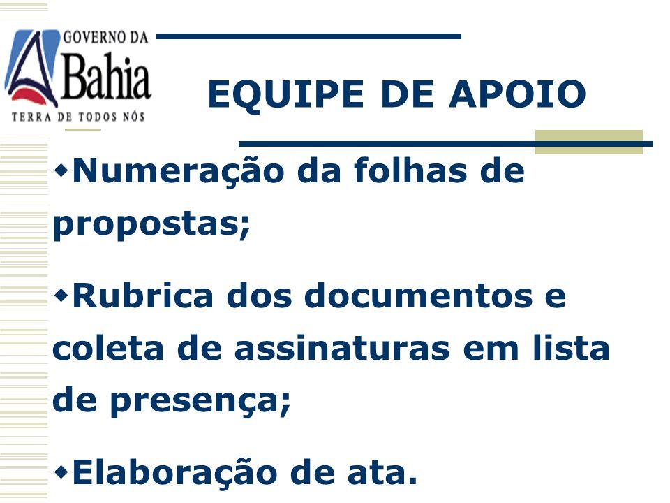 EQUIPE DE APOIO ATRIBUIÇÕES: Recepção dos licitantes ou de seus representantes; Identificação dos credenciados; Recepção dos documentos; Abertura dos