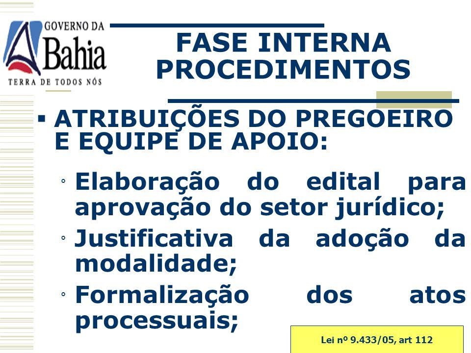 ATRIBUIÇÕES DA AUTORIDADE SUPERIOR: Autorização do procedimento licitatório; Designação do pregoeiro e os componentes da equipe de apoio. Lei 9.433/05