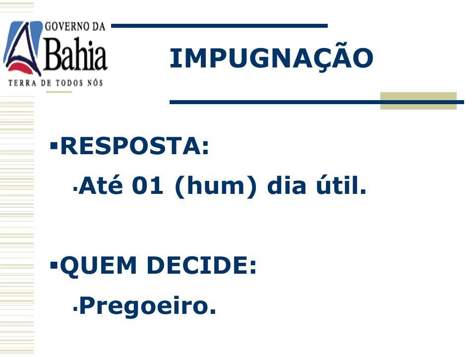 IMPUGNAÇÃO PODEM IMPUGNAR: Licitante ou não licitante. PRAZO: Até 02 (dois) dias úteis da data recebimento das propostas.