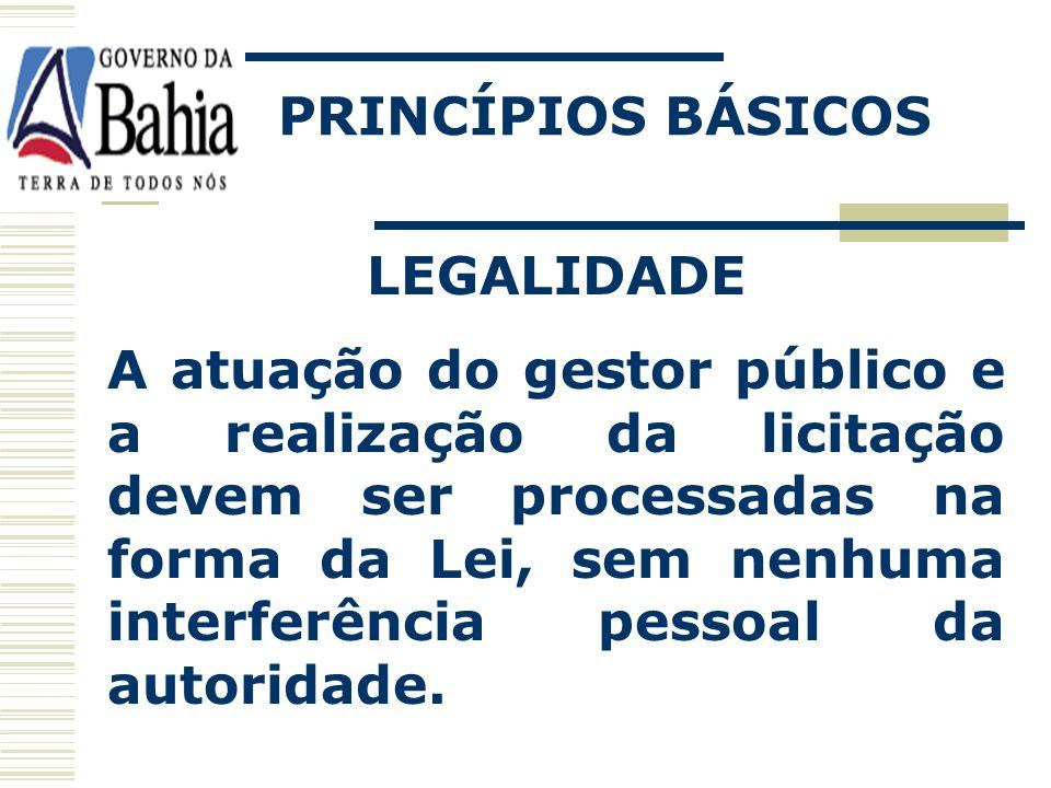 LEGALIDADE A atuação do gestor público e a realização da licitação devem ser processadas na forma da Lei, sem nenhuma interferência pessoal da autoridade.