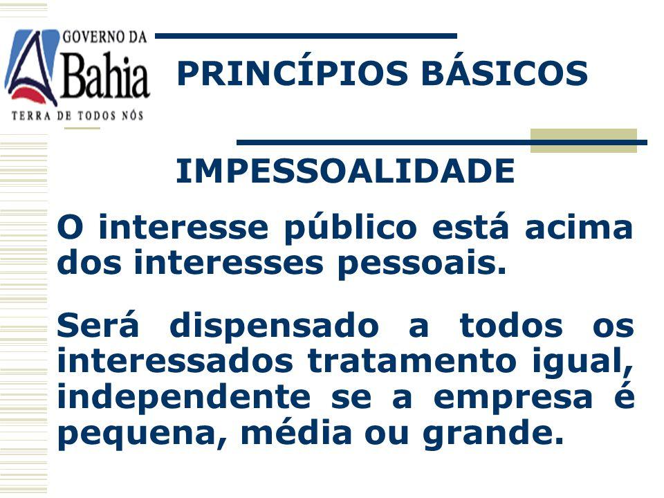PRINCÍPIOS BÁSICOS IMPESSOALIDADE O interesse público está acima dos interesses pessoais.