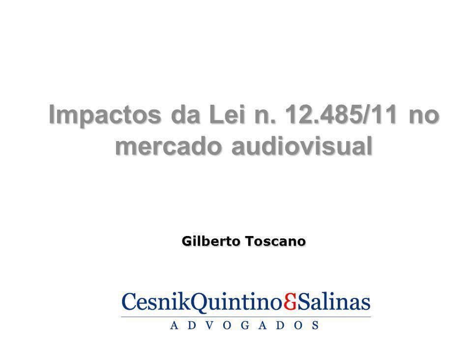 Impactos da Lei n. 12.485/11 no mercado audiovisual Gilberto Toscano