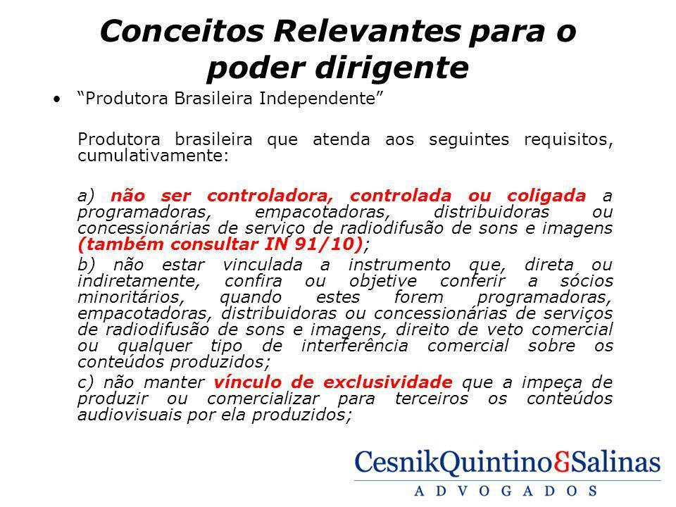 Conceitos Relevantes para o poder dirigente Produtora Brasileira Independente Produtora brasileira que atenda aos seguintes requisitos, cumulativament