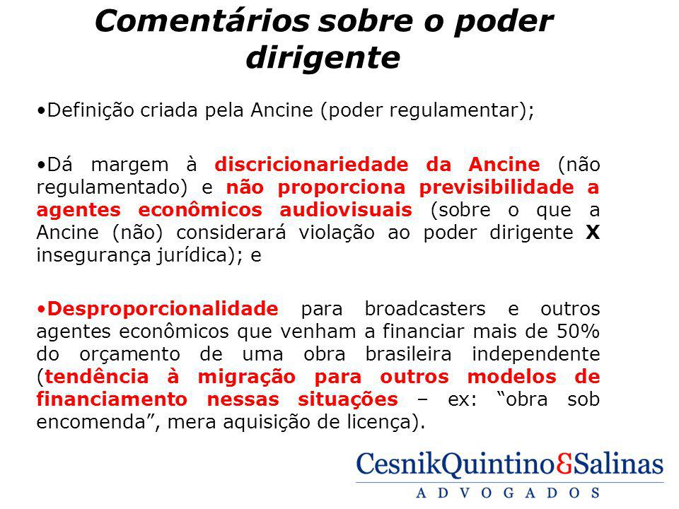 Comentários sobre o poder dirigente Definição criada pela Ancine (poder regulamentar); Dá margem à discricionariedade da Ancine (não regulamentado) e