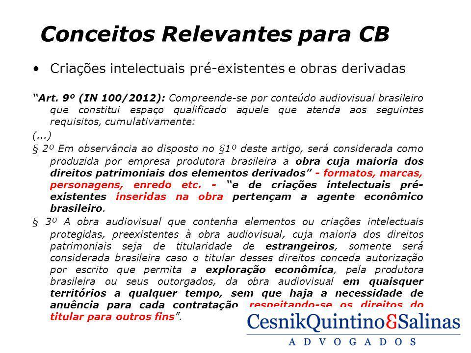 Conceitos Relevantes para CB Criações intelectuais pré-existentes e obras derivadas Art. 9º (IN 100/2012): Compreende-se por conteúdo audiovisual bras
