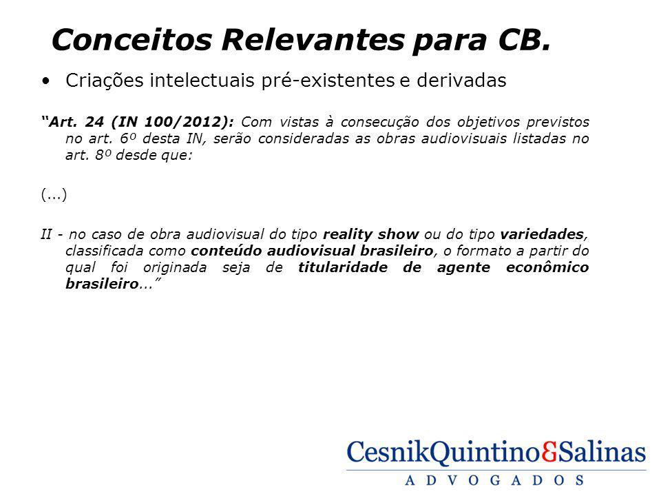 Conceitos Relevantes para CB. Criações intelectuais pré-existentes e derivadas Art. 24 (IN 100/2012): Com vistas à consecução dos objetivos previstos