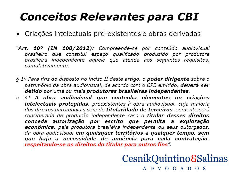 Conceitos Relevantes para CBI Criações intelectuais pré-existentes e obras derivadas Art. 10º (IN 100/2012): Compreende-se por conteúdo audiovisual br