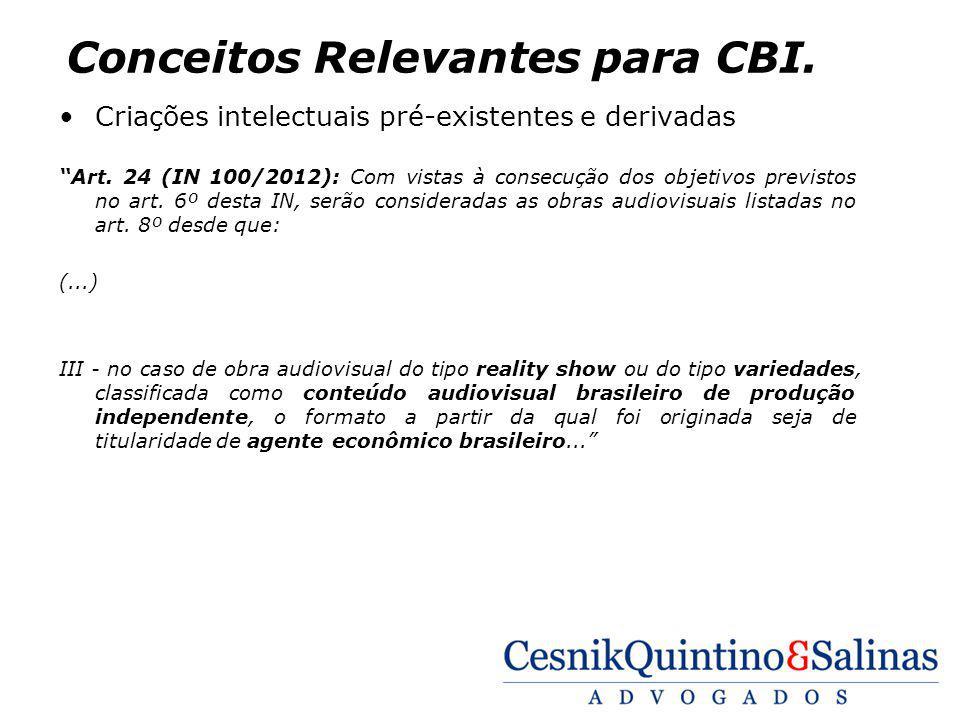 Conceitos Relevantes para CBI. Criações intelectuais pré-existentes e derivadas Art. 24 (IN 100/2012): Com vistas à consecução dos objetivos previstos