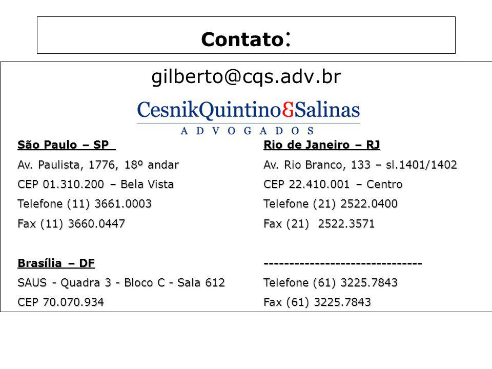 Contato : gilberto@cqs.adv.br São Paulo – SP Rio de Janeiro – RJ Av. Paulista, 1776, 18º andar Av. Rio Branco, 133 – sl.1401/1402 CEP 01.310.200 – Bel