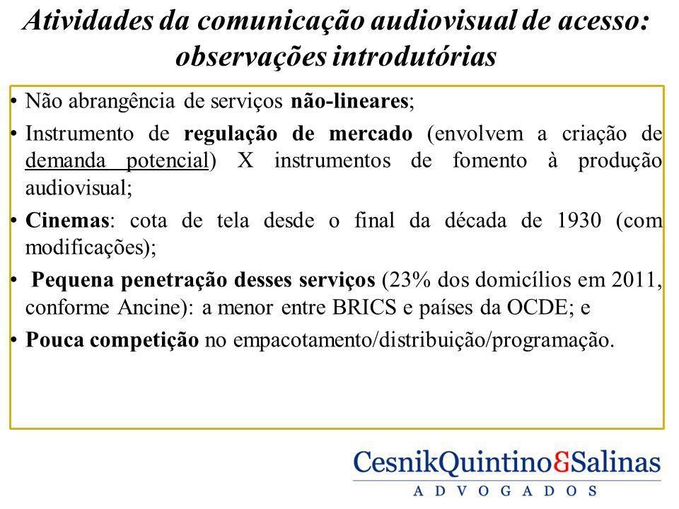 Atividades da comunicação audiovisual de acesso: observações introdutórias Não abrangência de serviços não-lineares; Instrumento de regulação de merca