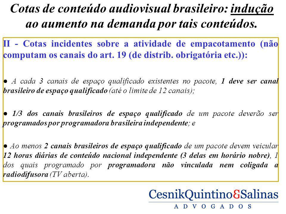 Cotas de conteúdo audiovisual brasileiro: indução ao aumento na demanda por tais conteúdos. II - Cotas incidentes sobre a atividade de empacotamento (