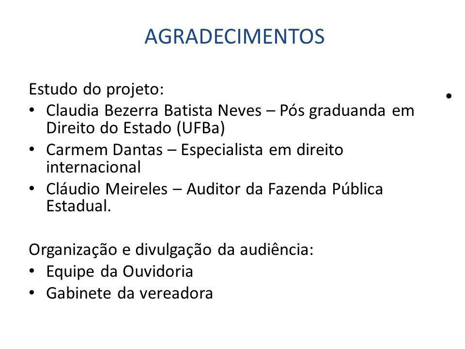 AGRADECIMENTOS Estudo do projeto: Claudia Bezerra Batista Neves – Pós graduanda em Direito do Estado (UFBa) Carmem Dantas – Especialista em direito internacional Cláudio Meireles – Auditor da Fazenda Pública Estadual.