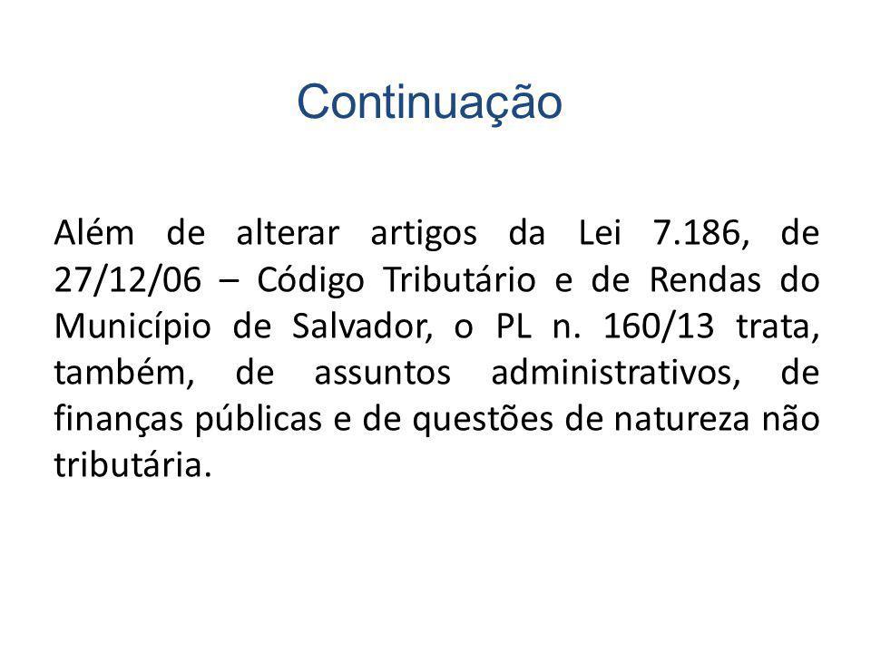 Além de alterar artigos da Lei 7.186, de 27/12/06 – Código Tributário e de Rendas do Município de Salvador, o PL n.