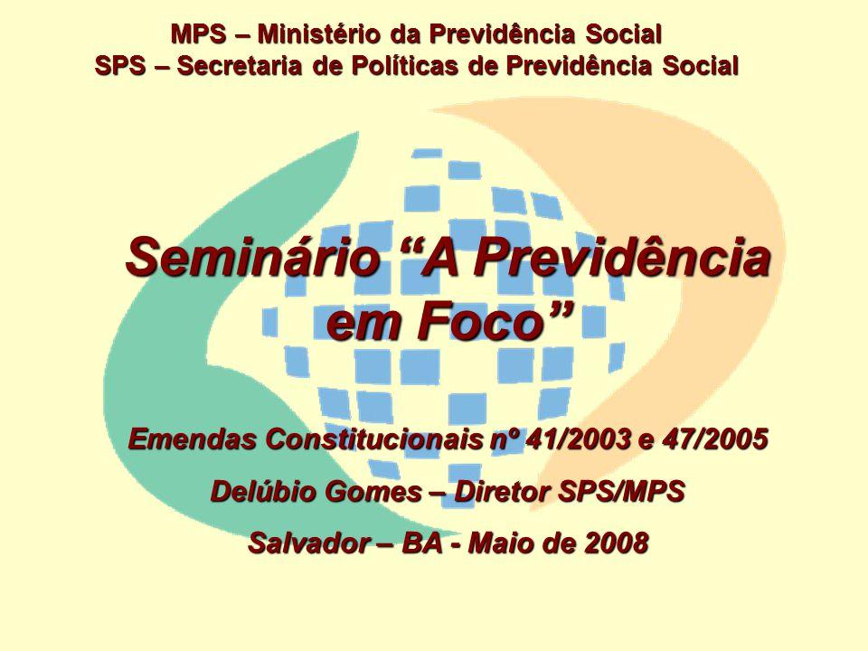 MPS – Ministério da Previdência Social SPS – Secretaria de Políticas de Previdência Social Seminário A Previdência em Foco Emendas Constitucionais nº