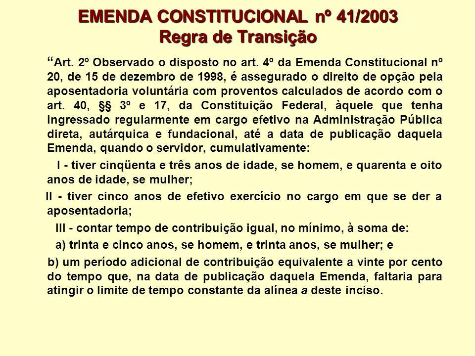 EMENDA CONSTITUCIONAL nº 41/2003 Regra de Transição Art. 2º Observado o disposto no art. 4º da Emenda Constitucional nº 20, de 15 de dezembro de 1998,