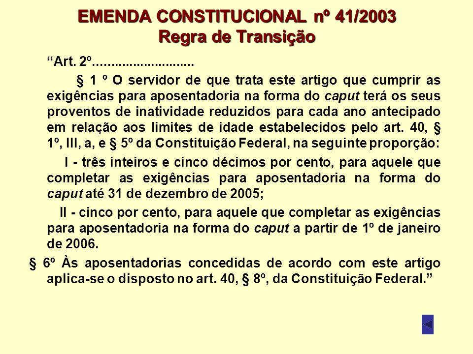 EMENDA CONSTITUCIONAL nº 41/2003 Regra de Transição Art. 2º............................ § 1 º O servidor de que trata este artigo que cumprir as exigê