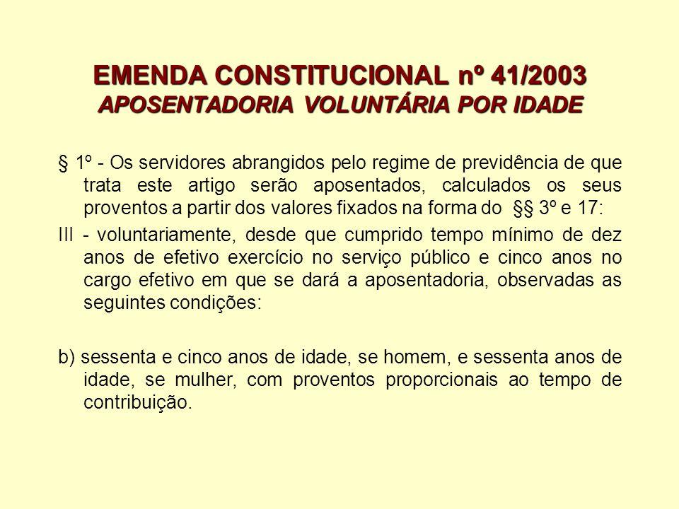 EMENDA CONSTITUCIONAL nº 41/2003 APOSENTADORIA VOLUNTÁRIA POR IDADE § 1º - Os servidores abrangidos pelo regime de previdência de que trata este artig