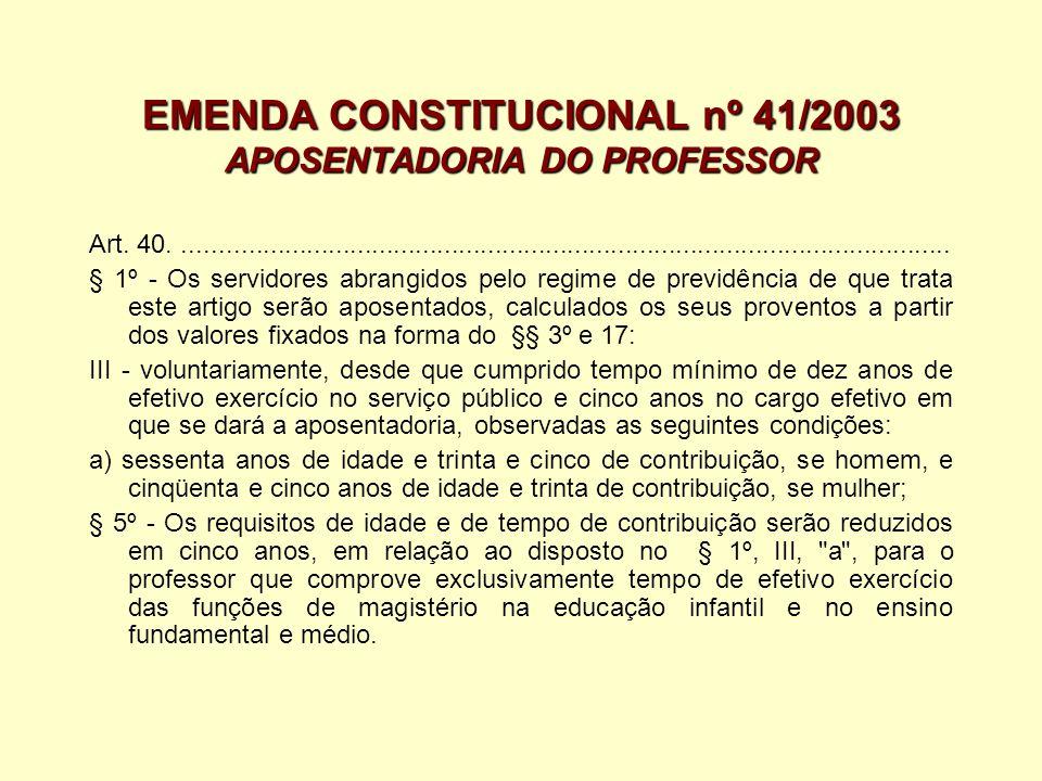 EMENDA CONSTITUCIONAL nº 41/2003 APOSENTADORIA DO PROFESSOR Art. 40...................................................................................