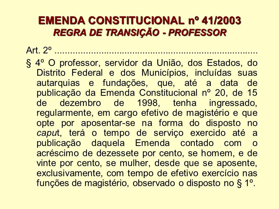 EMENDA CONSTITUCIONAL nº 41/2003 REGRA DE TRANSIÇÃO - PROFESSOR Art. 2º...............................................................................