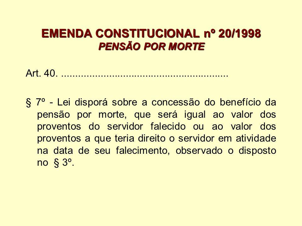 EMENDA CONSTITUCIONAL nº 20/1998 PENSÃO POR MORTE Art. 40............................................................. § 7º - Lei disporá sobre a conc