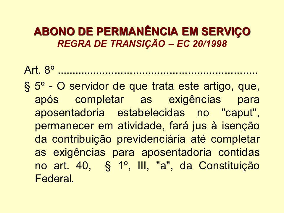 ABONO DE PERMANÊNCIA EM SERVIÇO ABONO DE PERMANÊNCIA EM SERVIÇO REGRA DE TRANSIÇÃO – EC 20/1998 Art. 8º...............................................