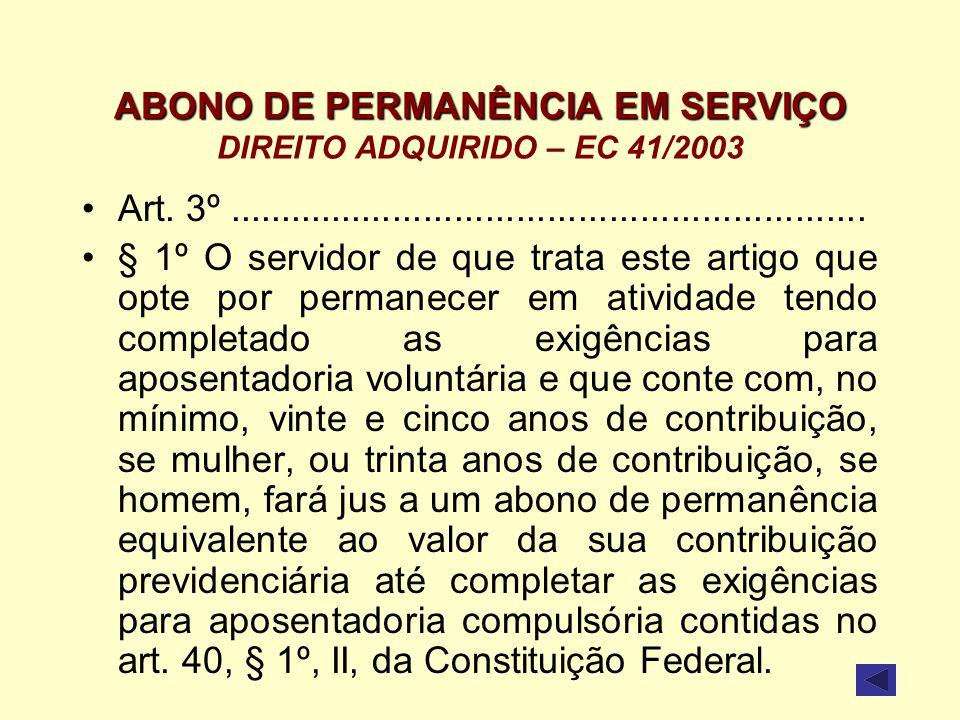 ABONO DE PERMANÊNCIA EM SERVIÇO ABONO DE PERMANÊNCIA EM SERVIÇO DIREITO ADQUIRIDO – EC 41/2003 Art. 3º................................................
