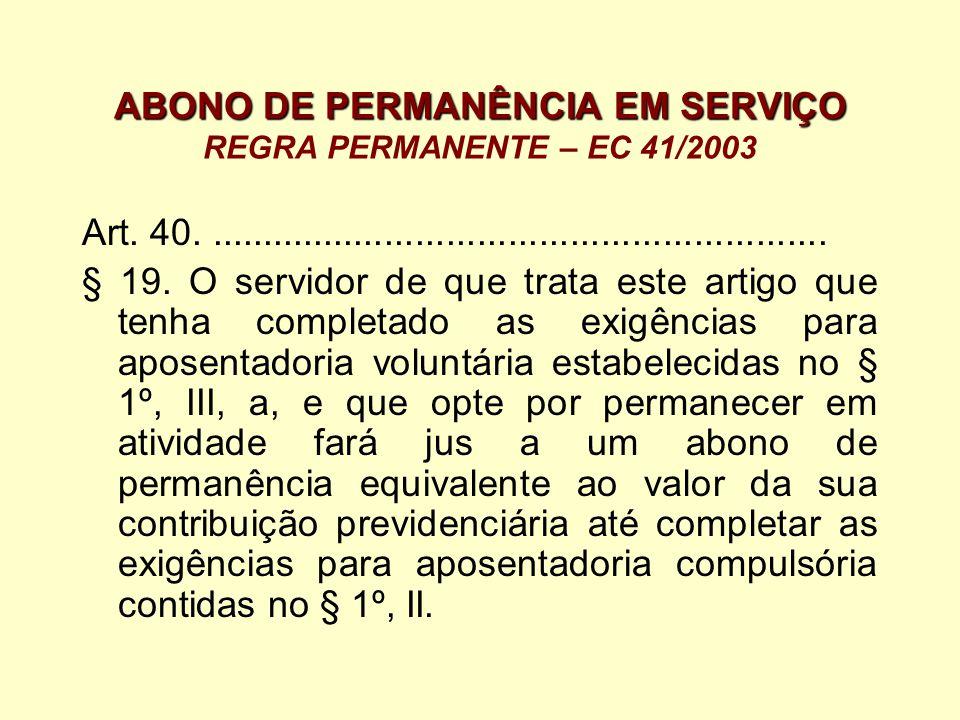 ABONO DE PERMANÊNCIA EM SERVIÇO ABONO DE PERMANÊNCIA EM SERVIÇO REGRA PERMANENTE – EC 41/2003 Art. 40.................................................