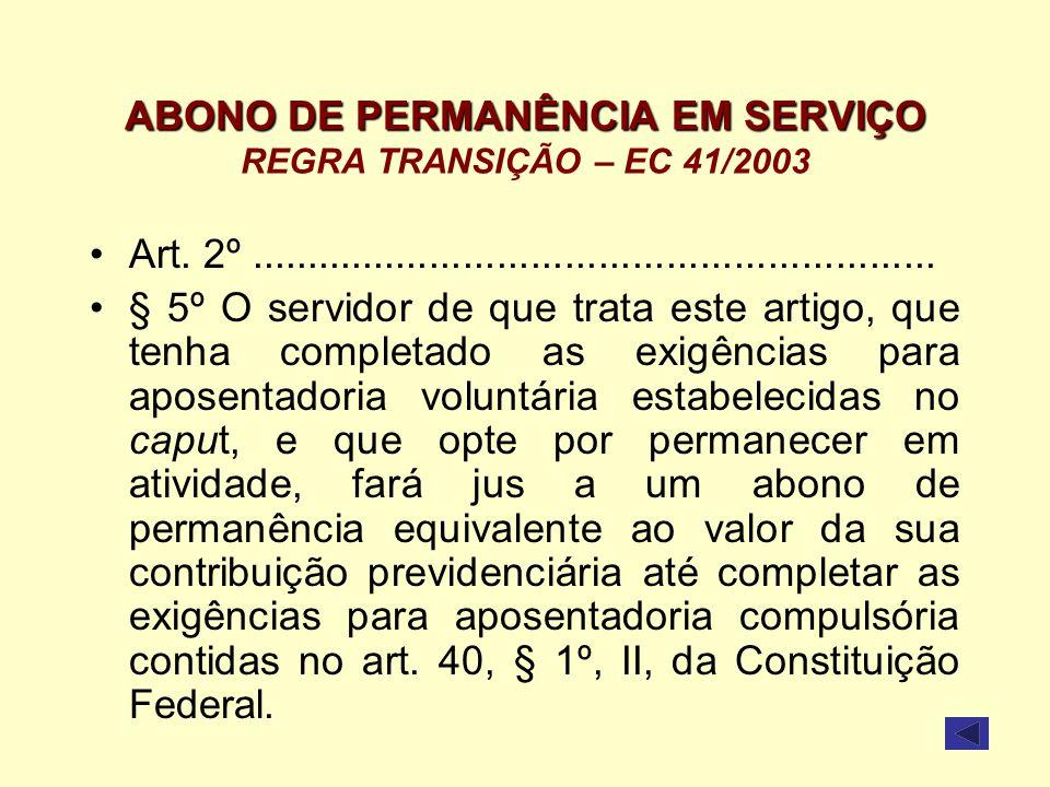 ABONO DE PERMANÊNCIA EM SERVIÇO ABONO DE PERMANÊNCIA EM SERVIÇO REGRA TRANSIÇÃO – EC 41/2003 Art. 2º..................................................