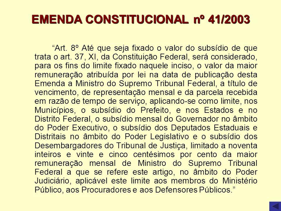 EMENDA CONSTITUCIONAL nº 41/2003 Art. 8º Até que seja fixado o valor do subsídio de que trata o art. 37, XI, da Constituição Federal, será considerado
