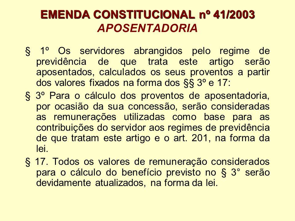 EMENDA CONSTITUCIONAL nº 41/2003 EMENDA CONSTITUCIONAL nº 41/2003 APOSENTADORIA § 1º Os servidores abrangidos pelo regime de previdência de que trata
