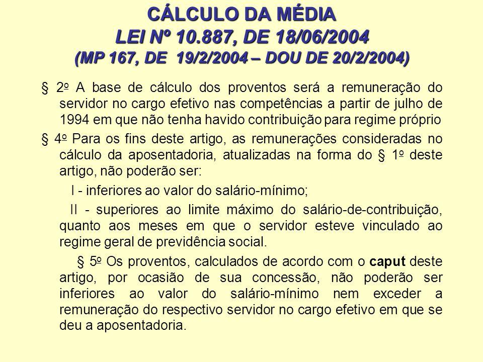 CÁLCULO DA MÉDIA LEI Nº 10.887, DE 18/06/2004 (MP 167, DE 19/2/2004 – DOU DE 20/2/2004) § 2 o A base de cálculo dos proventos será a remuneração do se