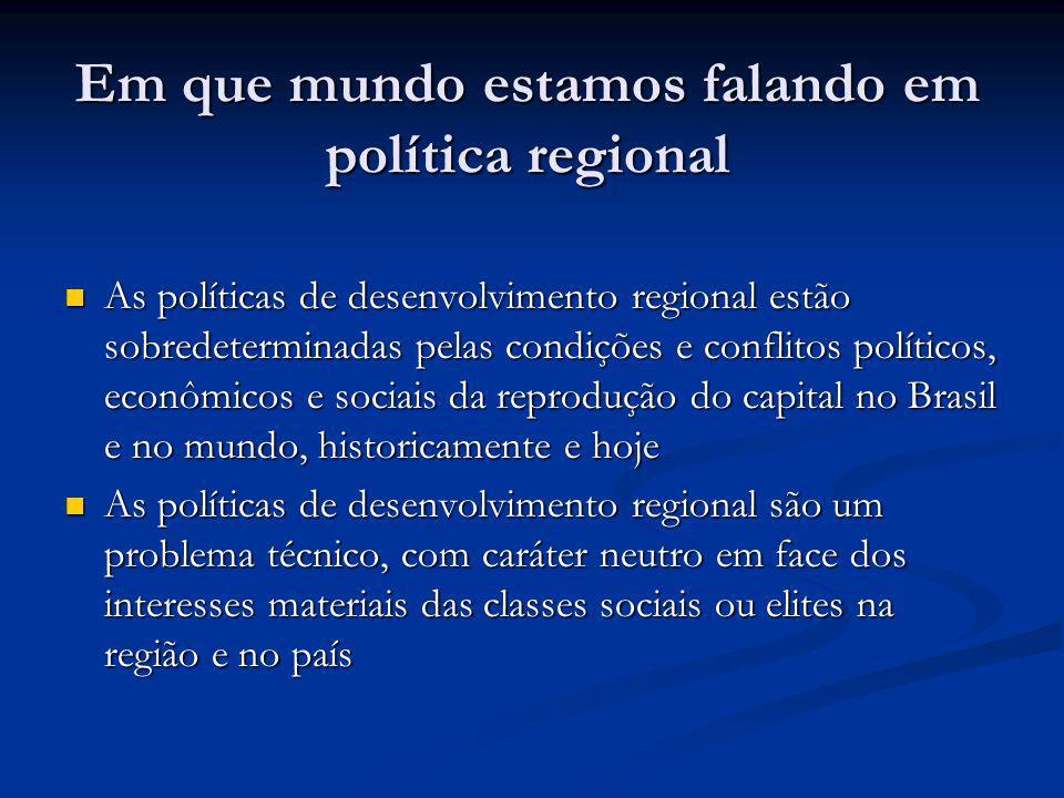 Em que mundo estamos falando em política regional As políticas de desenvolvimento regional estão sobredeterminadas pelas condições e conflitos polític