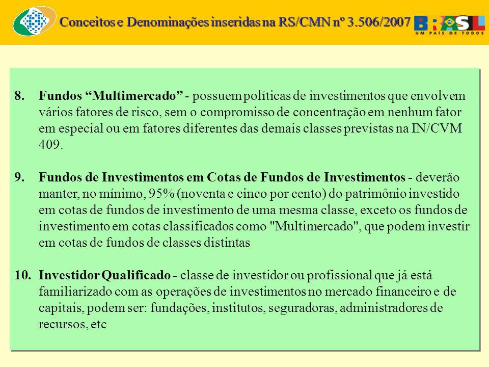 8.Fundos Multimercado - possuem políticas de investimentos que envolvem vários fatores de risco, sem o compromisso de concentração em nenhum fator em especial ou em fatores diferentes das demais classes previstas na IN/CVM 409.