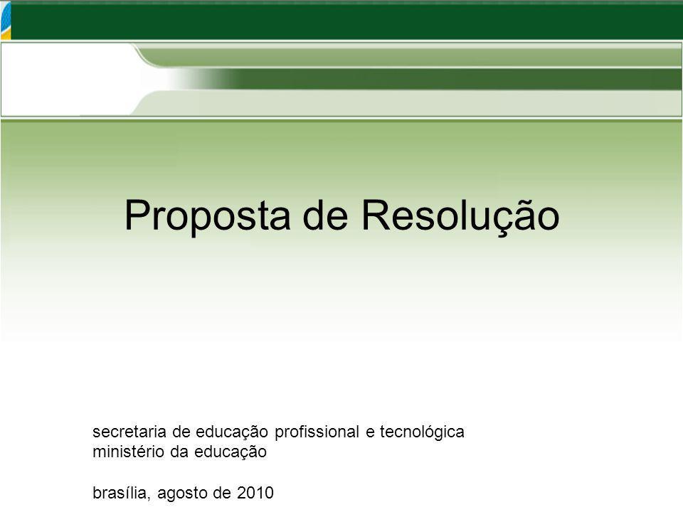 Proposta de Resolução secretaria de educação profissional e tecnológica ministério da educação brasília, agosto de 2010