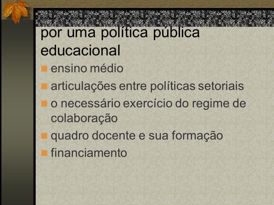 por uma política pública educacional ensino médio articulações entre políticas setoriais o necessário exercício do regime de colaboração quadro docente e sua formação financiamento