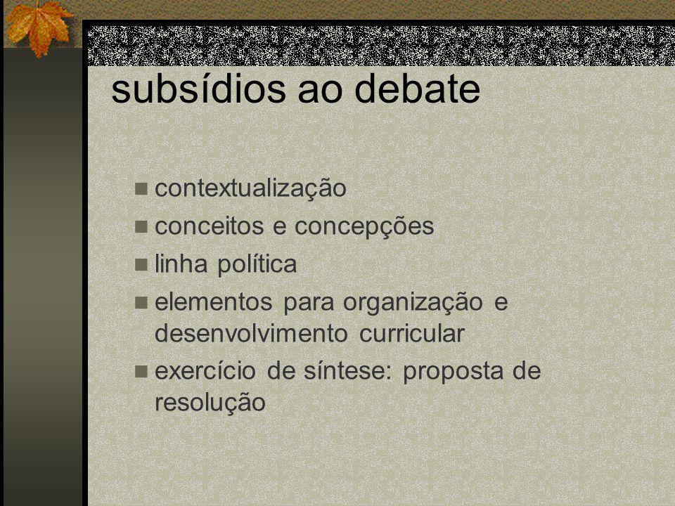 subsídios ao debate contextualização conceitos e concepções linha política elementos para organização e desenvolvimento curricular exercício de síntese: proposta de resolução