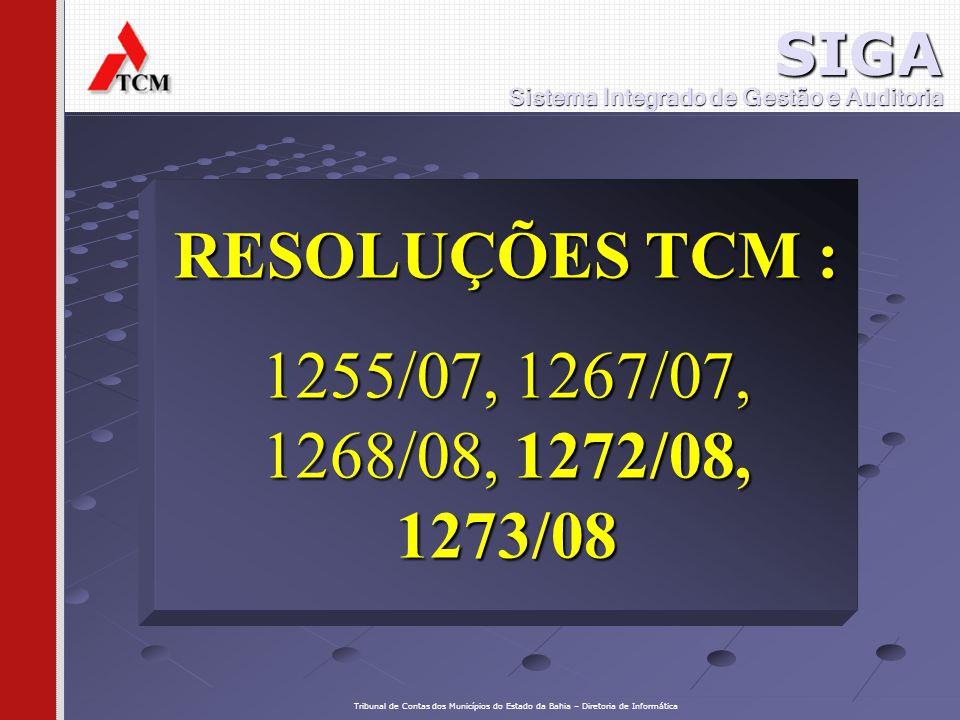 SIGA Tribunal de Contas dos Municípios do Estado da Bahia – Diretoria de Informática RESOLUÇÕES TCM : 1255/07, 1267/07, 1268/08, 1272/08, 1273/08