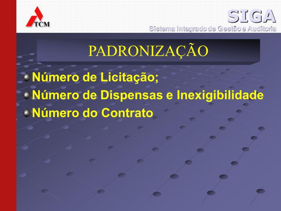 PADRONIZAÇÃO Sistema Integrado de Gestão e Auditoria SIGA Número de Licitação; Número de Dispensas e Inexigibilidade Número do Contrato