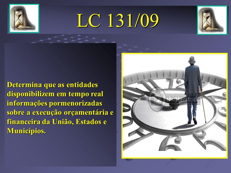 LC 131/09 Determina que as entidades disponibilizem em tempo real informações pormenorizadas sobre a execução orçamentária e financeira da União, Estados e Municípios.