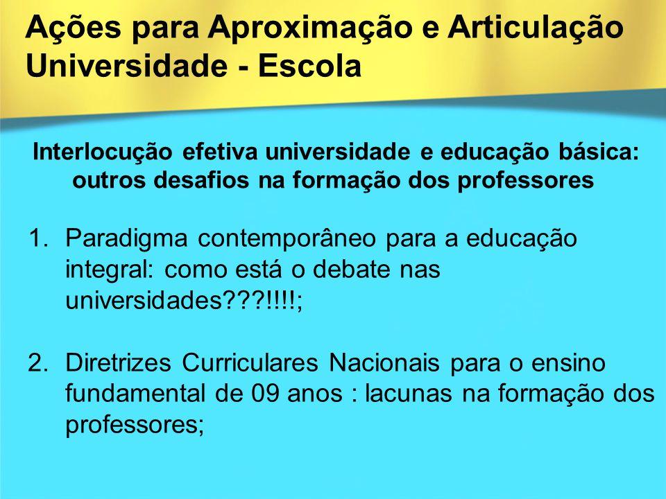 Interlocução efetiva universidade e educação básica: outros desafios na formação dos professores 1.Paradigma contemporâneo para a educação integral: c