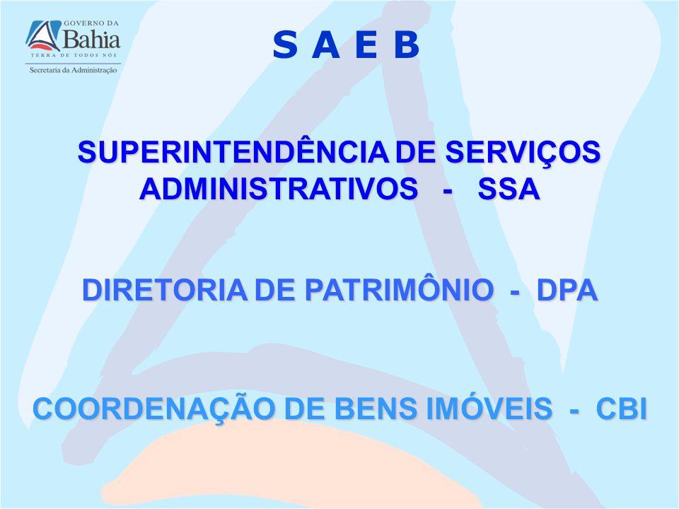 SUPERINTENDÊNCIA DE SERVIÇOS ADMINISTRATIVOS - SSA S A E B DIRETORIA DE PATRIMÔNIO - DPA COORDENAÇÃO DE BENS IMÓVEIS - CBI