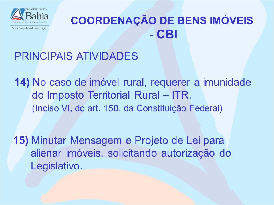 14) No caso de imóvel rural, requerer a imunidade do Imposto Territorial Rural – ITR. (Inciso VI, do art. 150, da Constituição Federal) COORDENAÇÃO DE