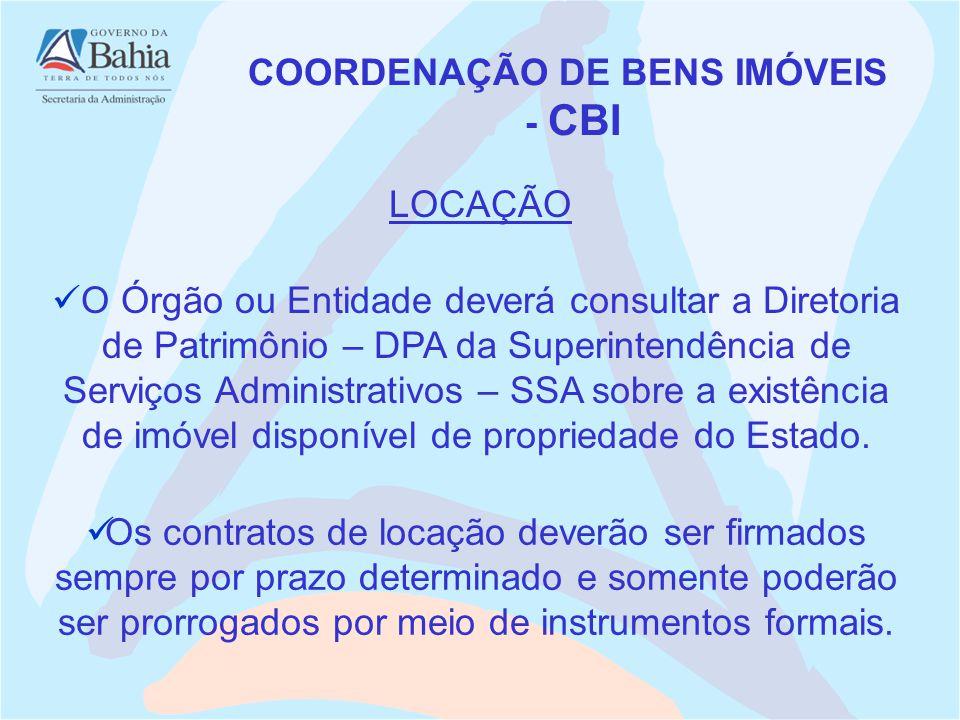 O Órgão ou Entidade deverá consultar a Diretoria de Patrimônio – DPA da Superintendência de Serviços Administrativos – SSA sobre a existência de imóvel disponível de propriedade do Estado.