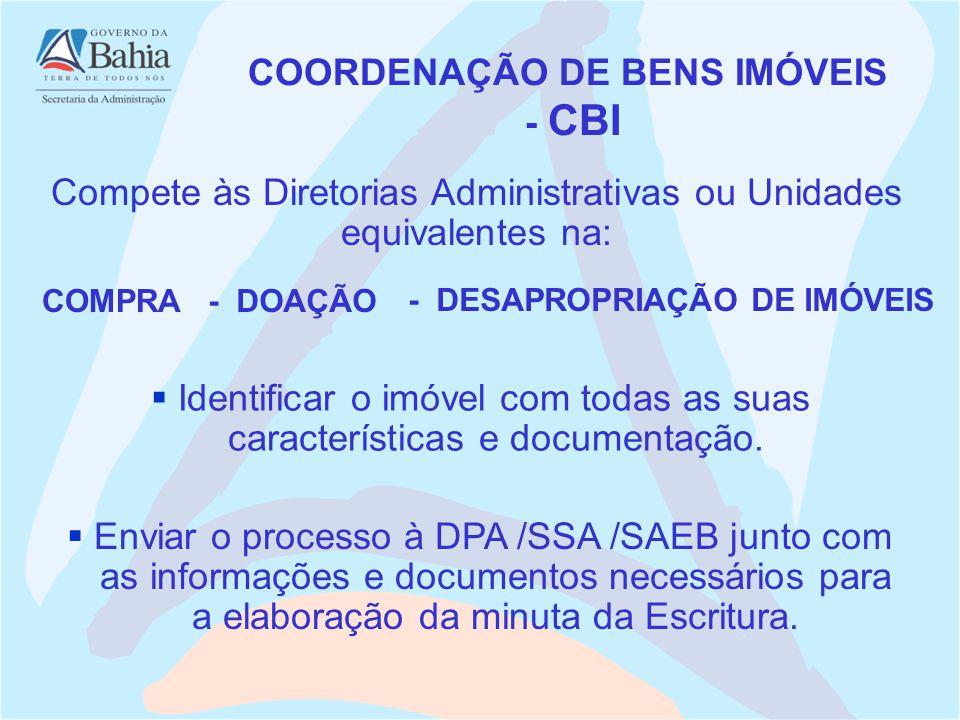 Compete às Diretorias Administrativas ou Unidades equivalentes na: Enviar o processo à DPA /SSA /SAEB junto com as informações e documentos necessários para a elaboração da minuta da Escritura.