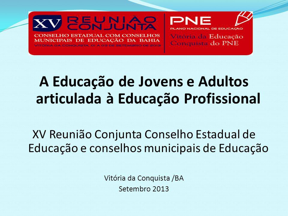 GOVERNO DO ESTADO DA BAHIA SECRETARIA DA EDUCAÇÃO Conselho Estadual de Educação A Educação de Jovens e Adultos articulada à Educação Profissional XV R